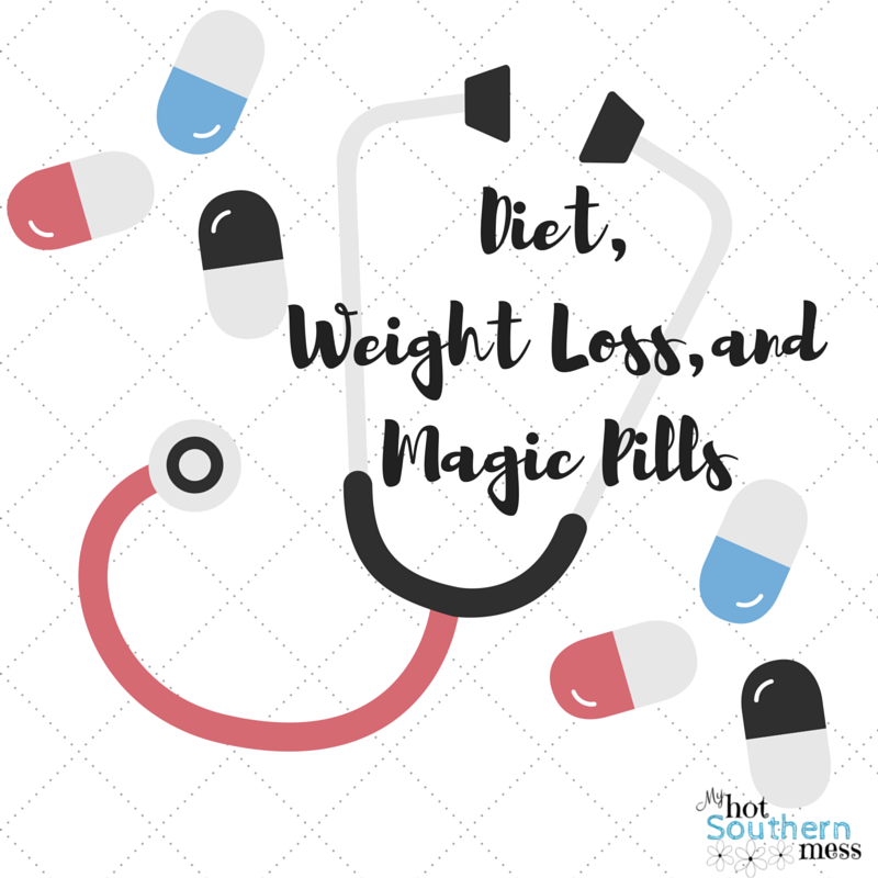 Diet, Weight Loss, and Magic Pills | My Hot Southern Mess