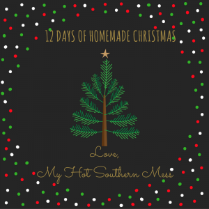 My Hot Southern Mess 12 Days of Homemade Christmas 2016