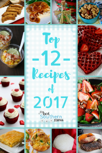 Top 12 Recipes of 2017 | My Hot Southern Mess